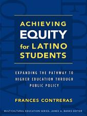 Achieving Equity for Latino Students: Expanding the Pathway to Higher Education Through Public Policy