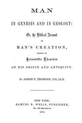 Man in Genesis and in Geology: Or, The Biblical Account of Man's Creation, Tested by Scientific Theories of His Origin and Antiquity