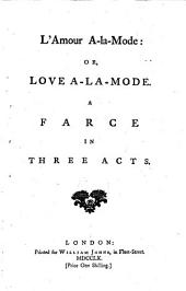 L'amour A-la-mode, Or, Love A-la-mode: A Farce in Three Acts