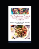 The Autoimmune Protocol Made Easy And Simple Cookbook PDF