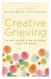 Creative Grieving: A Hip Chick's Path from Loss to Hope