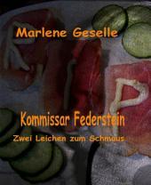 Zwei Leichen zum Schmaus: Kommissar Federstein - 3. Fall