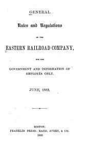 General Rules and Regulations of the Eastern Railroad Company, for the Government and Information of Employés Only. June,1882