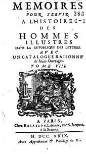 Mémoires pour servir à l'histoire des hommes illustres dans la république des lettres: avec un catalogue de leurs ouvrage, Volume8