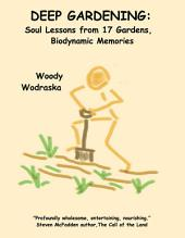 Deep Gardening: Soul Lessons from 17 Gardens