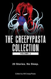 The Creepypasta Collection, Volume 2: 20 Stories. No Sleep.