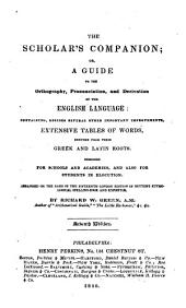 The Scholar's Companion, Or, A Guide to the Orthography, Pronunciation, and Derivation of the English Language: Containing Besides Several Other Important Improvements, Extensive Tables of Words, Deduced from Their Greek and Latin Roots : Designed for Schools and Academies, and Also for Students in Elocution, Arranged on the Basis of the Fifteenth London Edition of Butter's Etymological Spelling-book and Expositor