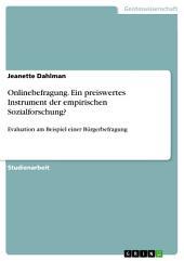 Onlinebefragung. Ein preiswertes Instrument der empirischen Sozialforschung?: Evaluation am Beispiel einer Bürgerbefragung