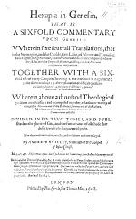 Hexapla in Genesin, that Is, a Sixfold Commentary Upon Genesis, Wherein Sixe Severall Translations, that Is, the Septuagint, and the Chalde, Two Latin, ... Two English, ... are Compared ... with the Original Hebrew, and Pagnine and Montanus ... Together with a Sixfold Use of Every Chapter ... Wherein Above a Thousand Theological Questions are Discussed ... Now the Second Time Revised, and ... Enlarged.