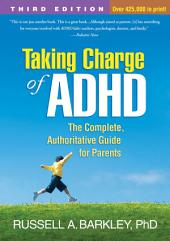 Taking Charge of ADHD, Third Edition: The Complete, Authoritative Guide for Parents, Edition 3