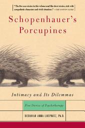 Schopenhauer's Porcupines: Intimacy and Its Dilemmas: Five Stories of Psychotherapy