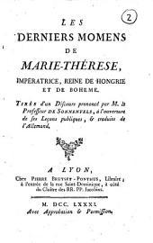 Les derniers momens de Marie-Therese, imperatrice, reine de hongrie et de boheme. Tiré d'un discours prononcé par M. le professeur de Sonnenfels, a l'ouverture de ses leçons publiques, & traduits de l'Allemand: Numéro4