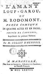 L'Amant loup-garou, ou M. Rodomont. Pièce comique en quatre actes et en prose, imitée de l'anglois, représentée sur plusieurs théâtres, par M. Collot d'Herbois