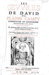Les Oeuvres de David de Planis Campy... contenant les plus beaux traictez de la médecine chymique,... corrigées par l'autheur avant son deceds et augmentés de plusieurs traictez non imprimez