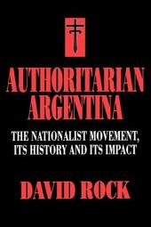 Authoritarian Argentina: The Nationalist Movement, Its History and Its Impact