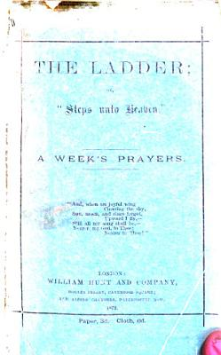 The Ladder Or Steps Unto Heaven A Week S Prayers