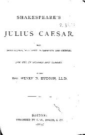 Shakespeare's Julius Cæsar: With Introduction and Notes Explanatory and Critical. For Use in Schools and Classes
