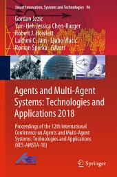 Agents and Multi-Agent Systems: Technologies and Applications 2018: Proceedings of the 12th International Conference on Agents and Multi-Agent Systems: Technologies and Applications (KES-AMSTA-18)