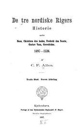 De tre nordiske rigers historie under Hans: Christiern den Anden. Frederik den Første, Gustav Vasa, grevefeiden. 1497-1536, Bind 3