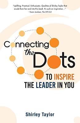 Connecting the Dots  To Inspire the Leader in You PDF