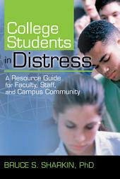 College Students in Distress: A Resource Guide for Faculty, Staff, and Campus Community