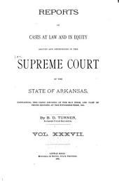 Arkansas Reports: Cases Determined in the Supreme Court of Arkansas, Volume 37