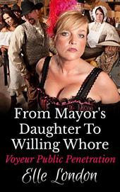 From Mayor's Daughter To Willing Whore