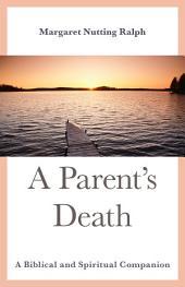 A Parent's Death: A Biblical and Spiritual Companion