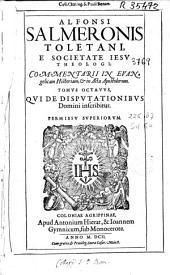 Alfonsi Salmeronis ... Commentarii in Euangelicam Historiam, [et] in Acta Apostolorum: tomus octauus, qui De disputationibus domini inscribitur