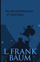 The Life and Adventures of Santa Claus Illustrated PDF