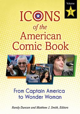 Icons of the American Comic Book  From Captain America to Wonder Woman  2 volumes  PDF