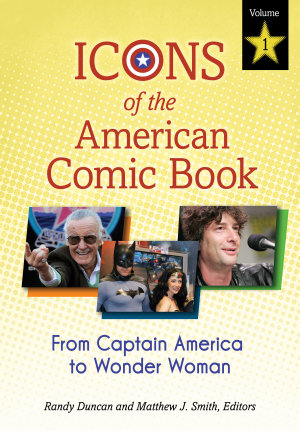 Icons of the American Comic Book: From Captain America to Wonder Woman [2 volumes]