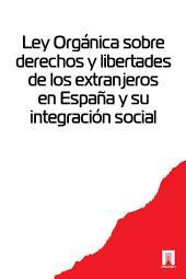 Ley Organica sobre derechos y libertades de los extranjeros en Espana y su integracion social