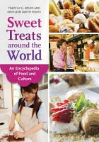 Sweet Treats around the World  An Encyclopedia of Food and Culture PDF