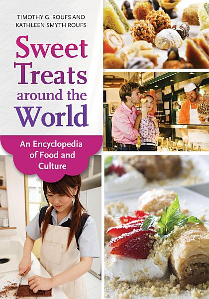 Sweet Treats Around The World An Encyclopedia Of Food And Culture