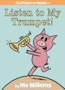 Listen to My Trumpet   An Elephant and Piggie Book  Book