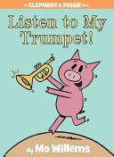 Listen to My Trumpet   An Elephant and Piggie Book