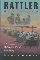 Rattler One-seven: A Vietnam Helicopter Pilot's War Story