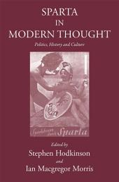 Sparta in Modern Thought: Politics, History and Culture
