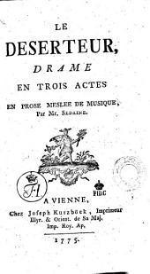 """""""Le"""" Deserteur: drame en trois actes en prose meslee de musique, par Mr. Sedaine"""