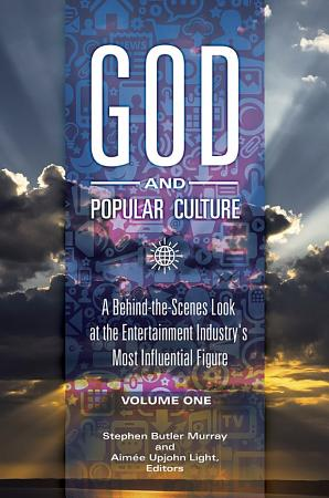 God and Popular Culture  A Behind the Scenes Look at the Entertainment Industry s Most Influential Figure  2 volumes  PDF
