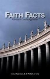 Faith Facts: Answers to Catholic Questions, Volume 1