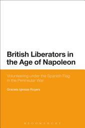 British Liberators in the Age of Napoleon: Volunteering under the Spanish Flag in the Peninsular War