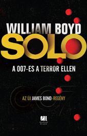 SOLO - AZ ÚJ JAMES BOND-REGÉNY: A 007-es a terror ellen
