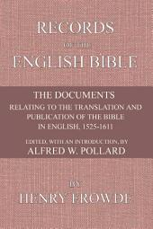 Records of the English Bible: The Documents Relating to the Translation and Publication of the Bible in English, 1525-1611
