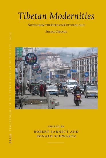 Proceedings of the Tenth Seminar of the IATS  2003  Volume 11  Tibetan Modernities PDF
