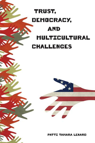 Trust, Democracy, and Multicultural Challenges Pdf Book