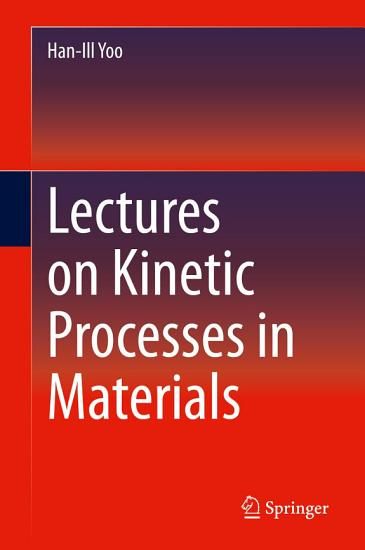 Lectures on Kinetic Processes in Materials PDF