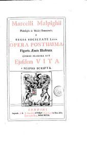 Marcelli Malpighii ... opera posthuma, figuris aeneis illustrata. Quibus praefixa est ejusdem vita a seipso scripta