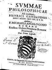 Summae philosophicae ad mentem Henrici Gandauensis doct. solem. ord. ser. B.V.M. authore F. Michaele Angelo Gosio Romano eiusdem ordinis prouinciae Romanae. Pars prima [-secunda]: Volume 1